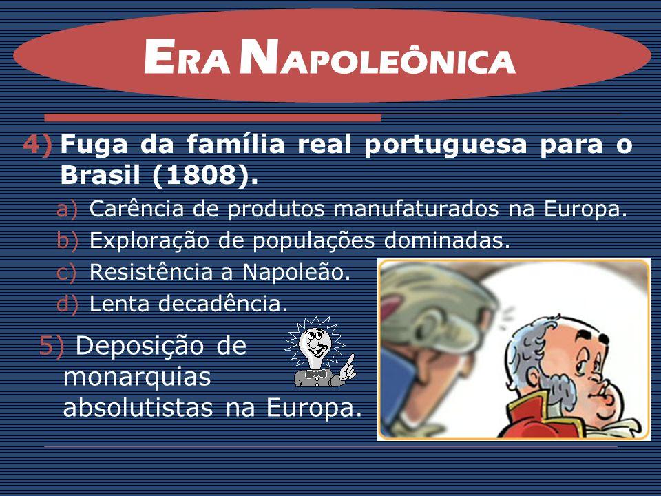 4)Fuga da família real portuguesa para o Brasil (1808). a)Carência de produtos manufaturados na Europa. b)Exploração de populações dominadas. c)Resist
