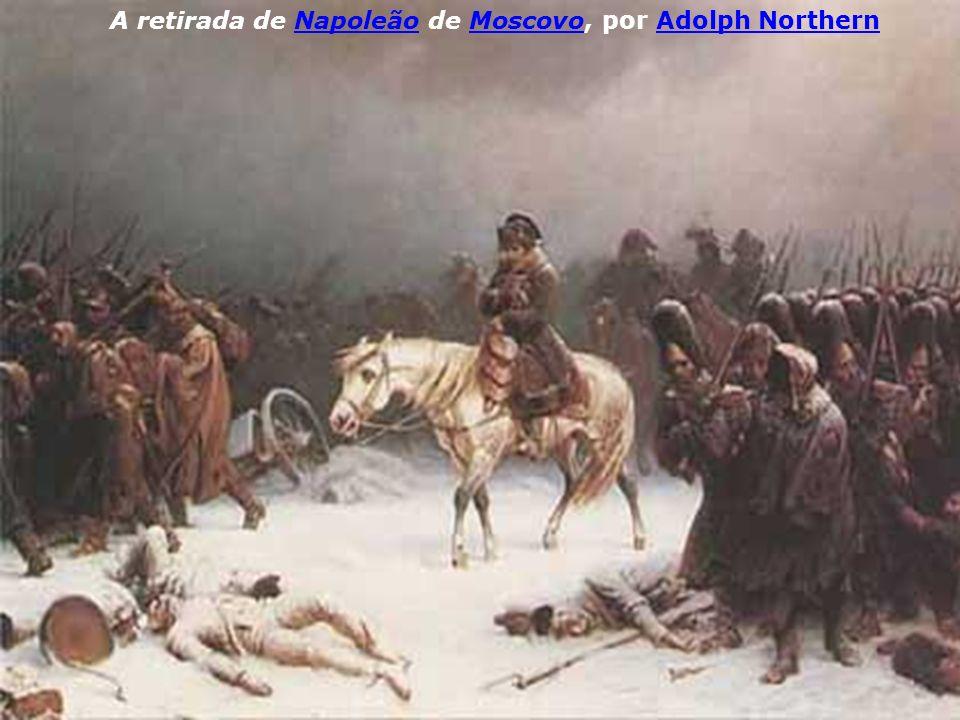 A retirada de Napoleão de Moscovo, por Adolph NorthernNapoleãoMoscovoAdolph Northern
