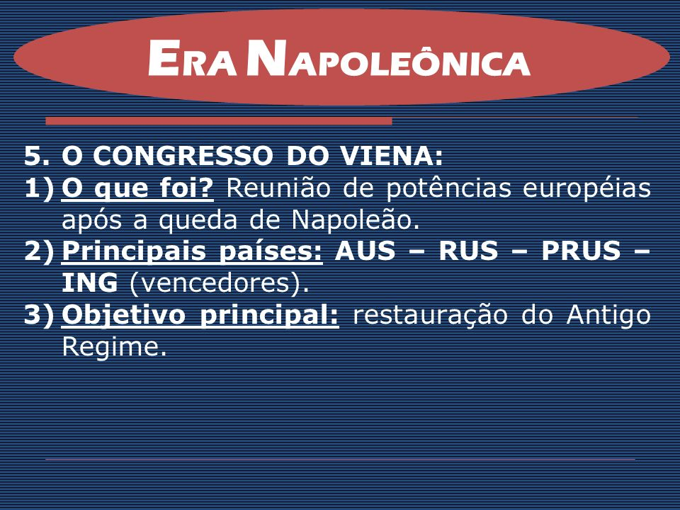 E RA N APOLEÔNICA 5.O CONGRESSO DO VIENA: 1)O que foi? Reunião de potências européias após a queda de Napoleão. 2)Principais países: AUS – RUS – PRUS