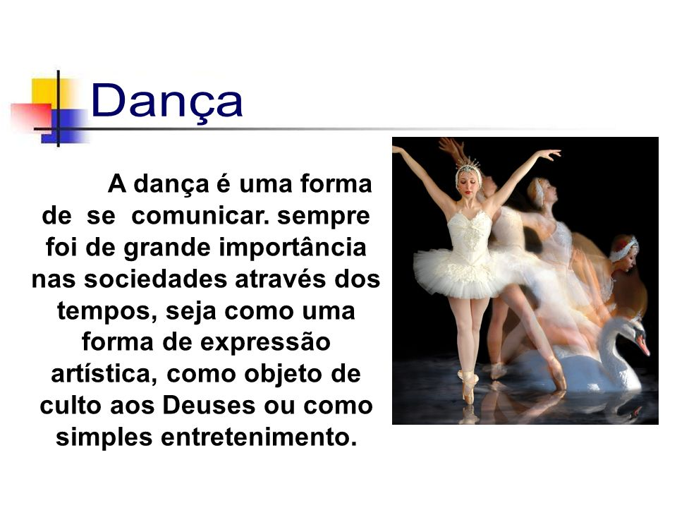 A dança é uma forma de se comunicar.