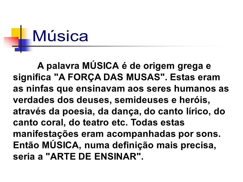 A palavra MÚSICA é de origem grega e significa A FORÇA DAS MUSAS .