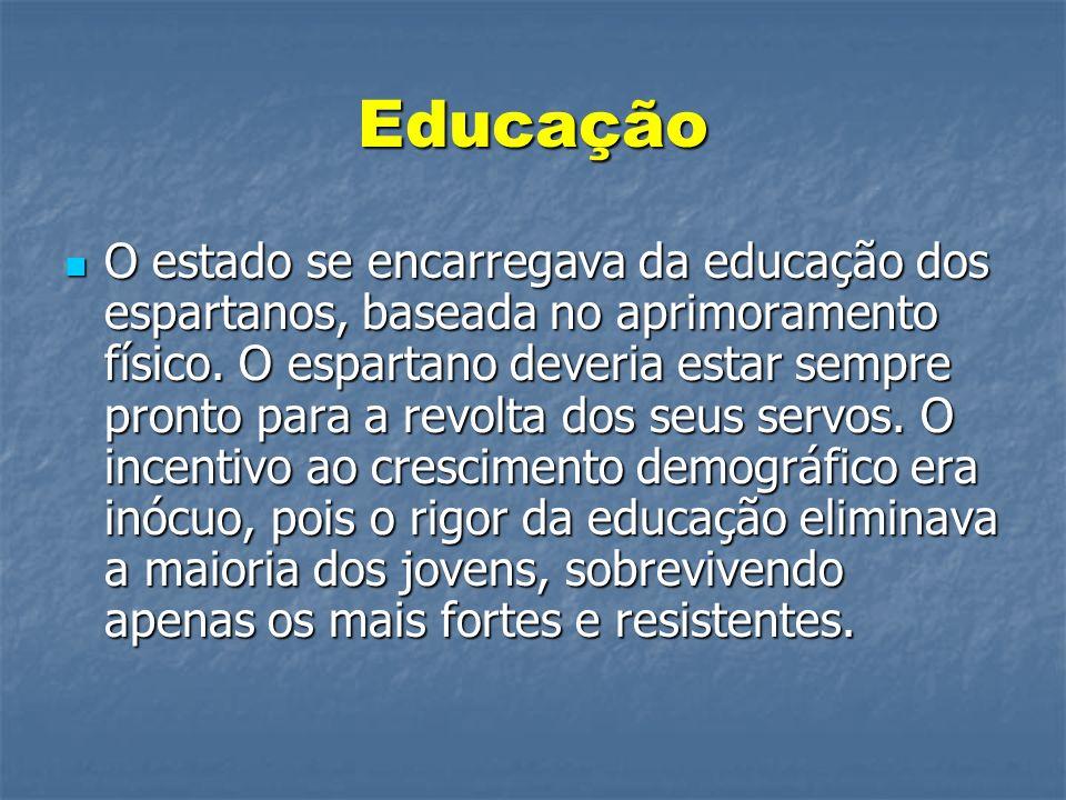 Educação O estado se encarregava da educação dos espartanos, baseada no aprimoramento físico.