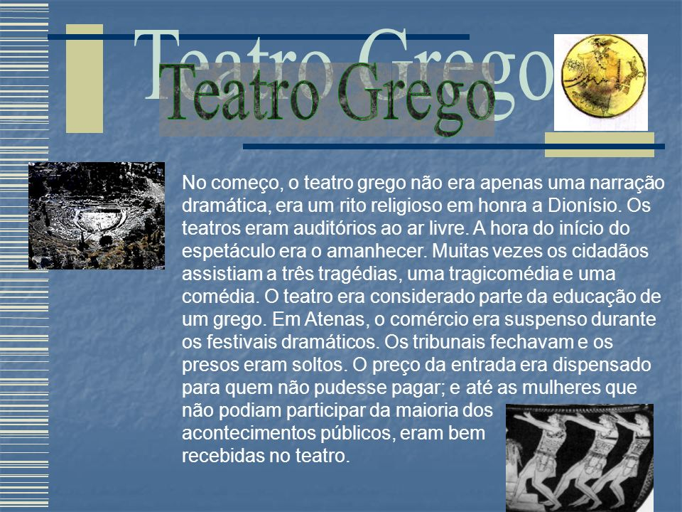 No começo, o teatro grego não era apenas uma narração dramática, era um rito religioso em honra a Dionísio.
