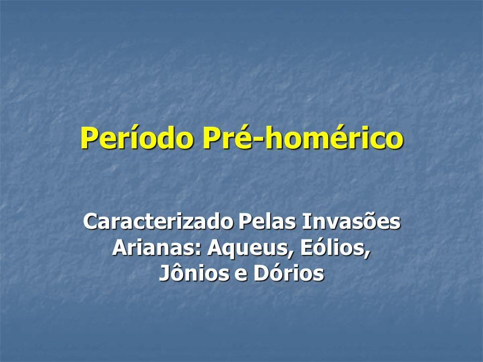 Período Pré-homérico Caracterizado Pelas Invasões Arianas: Aqueus, Eólios, Jônios e Dórios