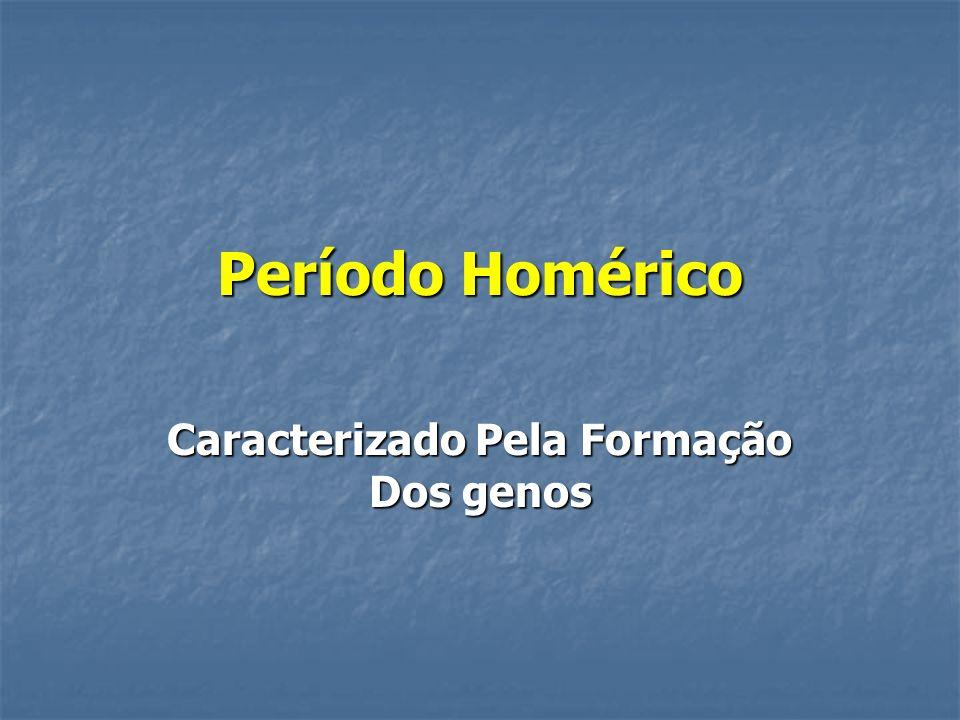 Período Homérico Caracterizado Pela Formação Dos genos