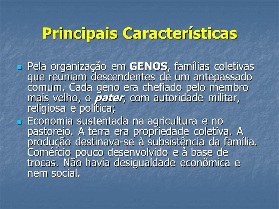 Principais Características Pela organização em GENOS, famílias coletivas que reuniam descendentes de um antepassado comum.