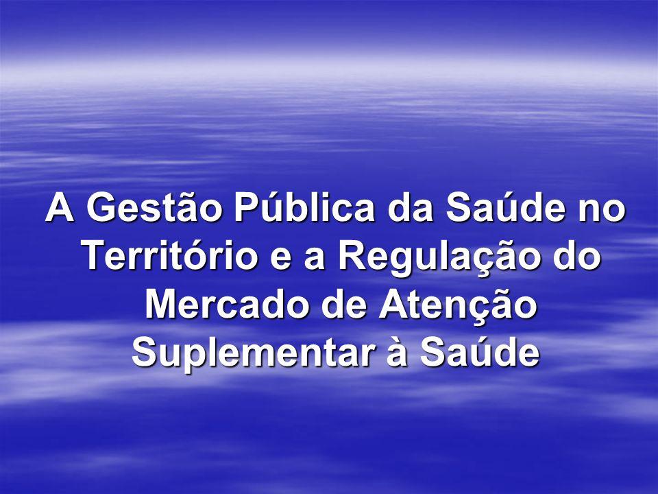 A Gestão Pública da Saúde no Território e a Regulação do Território e a Regulação do Mercado de Atenção Mercado de Atenção Suplementar à Saúde