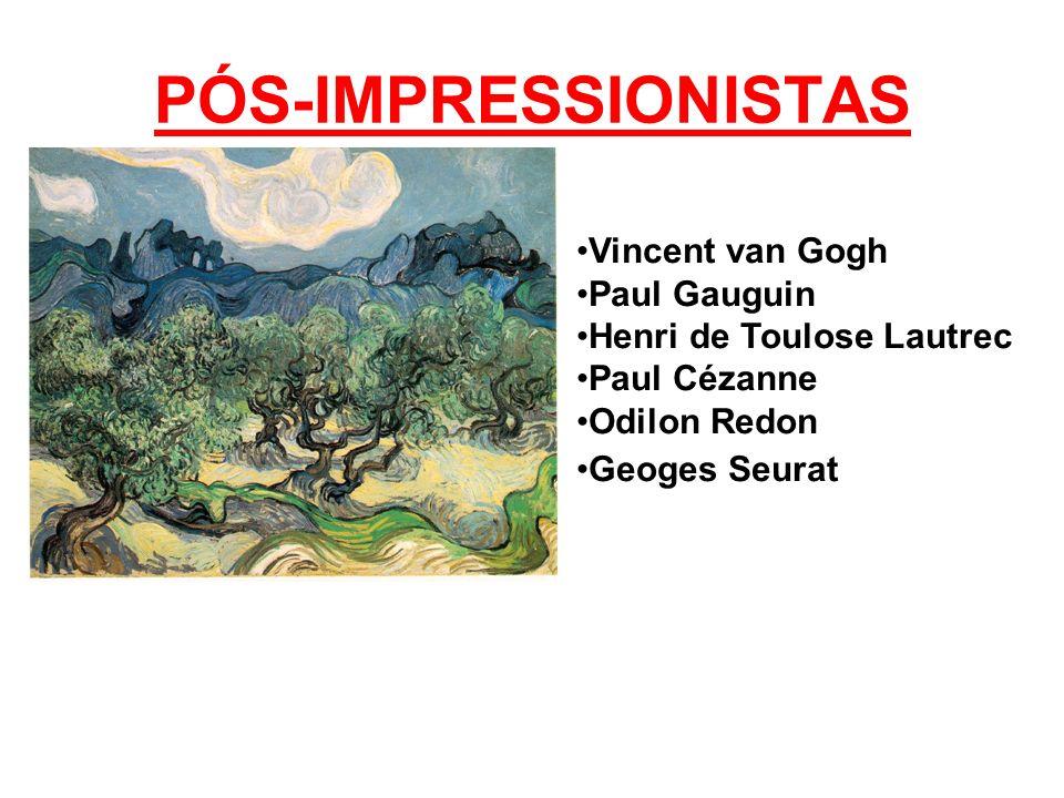 PÓS-IMPRESSIONISTAS Vincent van Gogh Paul Gauguin Henri de Toulose Lautrec Paul Cézanne Odilon Redon Geoges Seurat