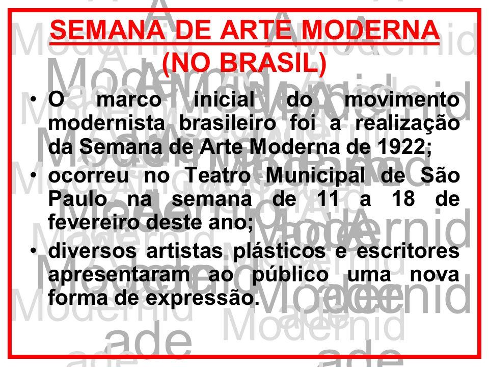 A Modernid ade SEMANA DE ARTE MODERNA (NO BRASIL) O marco inicial do movimento modernista brasileiro foi a realização da Semana de Arte Moderna de 192