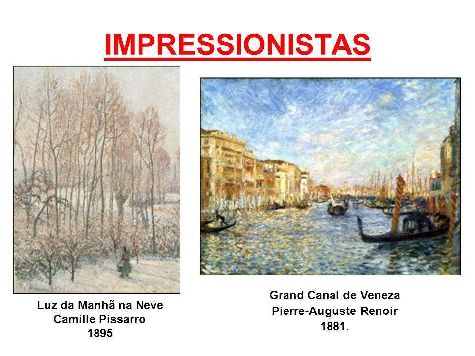 IMPRESSIONISTAS Grand Canal de Veneza Pierre-Auguste Renoir 1881. Luz da Manhã na Neve Camille Pissarro 1895