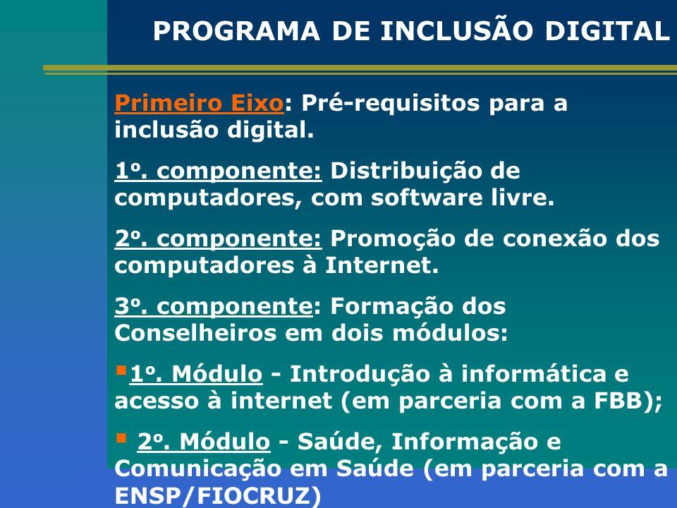Primeiro Eixo: Pré-requisitos para a inclusão digital. 1 o. componente: Distribuição de computadores, com software livre. 2 o. componente: Promoção de