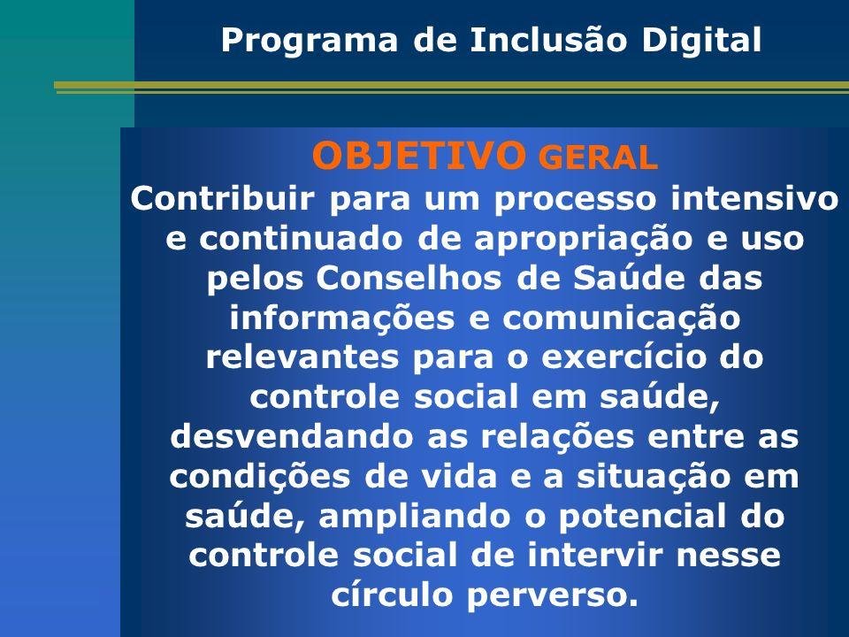 OBJETIVO GERAL Contribuir para um processo intensivo e continuado de apropriação e uso pelos Conselhos de Saúde das informações e comunicação relevant
