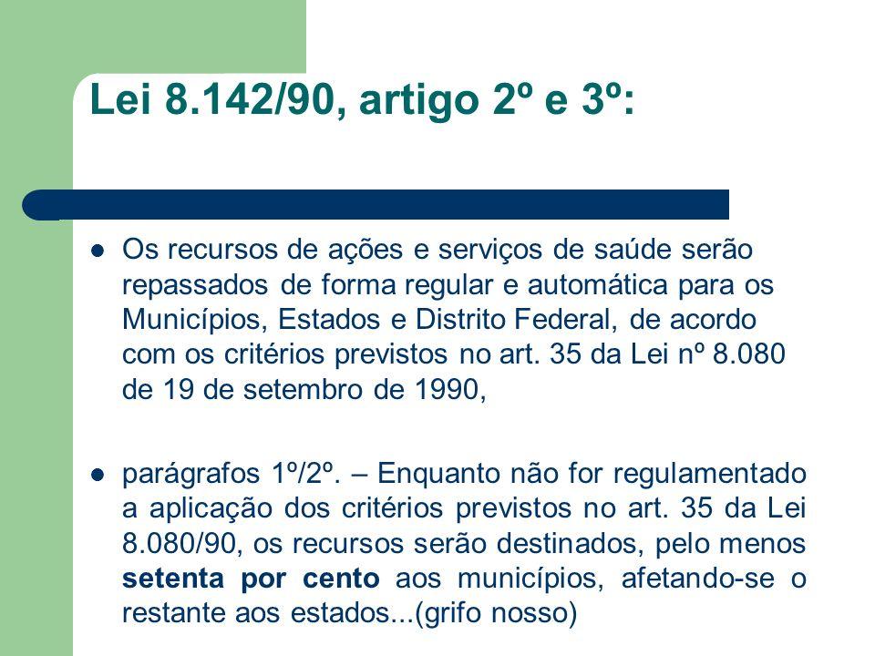 Lei 8.142/90, artigo 2º e 3º: Os recursos de ações e serviços de saúde serão repassados de forma regular e automática para os Municípios, Estados e Di