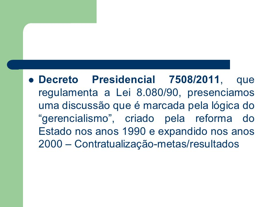 Decreto Presidencial 7508/2011, que regulamenta a Lei 8.080/90, presenciamos uma discussão que é marcada pela lógica do gerencialismo, criado pela ref