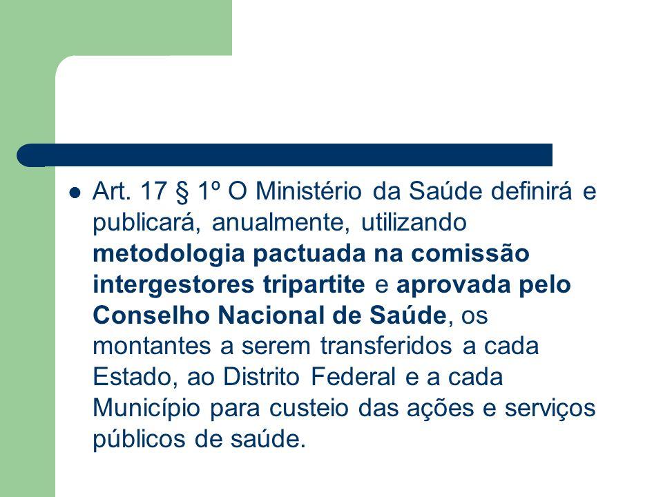 Art. 17 § 1º O Ministério da Saúde definirá e publicará, anualmente, utilizando metodologia pactuada na comissão intergestores tripartite e aprovada p