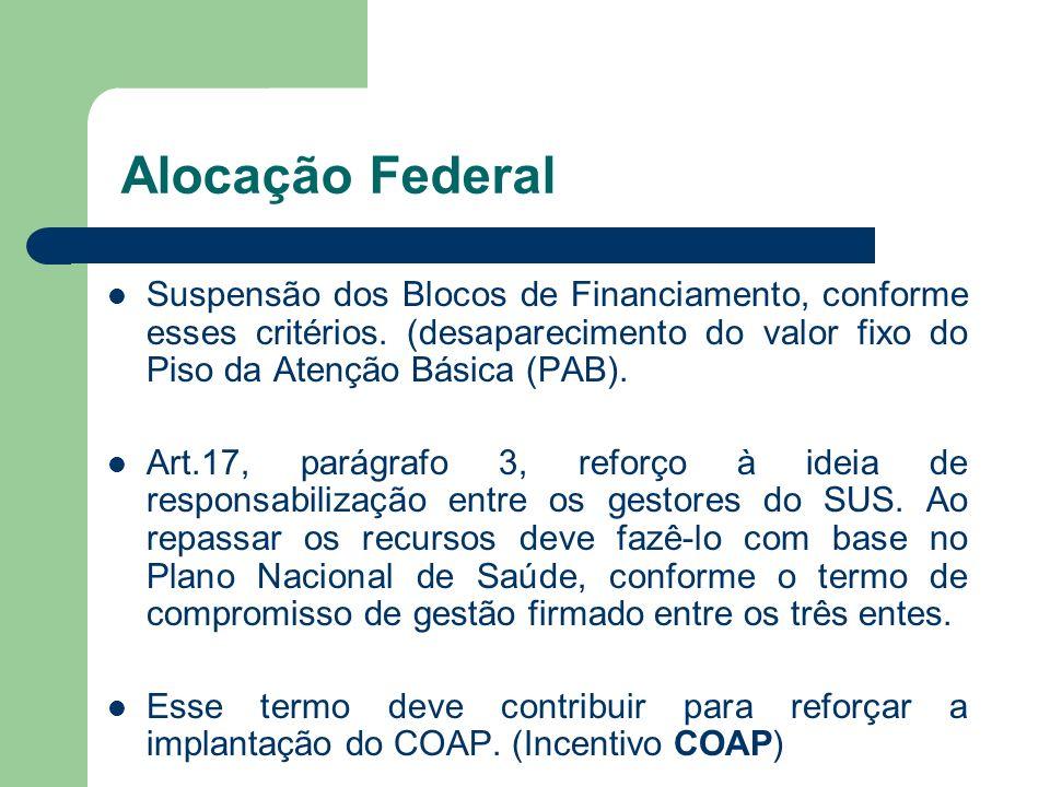 Alocação Federal Suspensão dos Blocos de Financiamento, conforme esses critérios. (desaparecimento do valor fixo do Piso da Atenção Básica (PAB). Art.