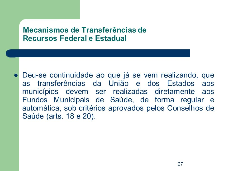 Mecanismos de Transferências de Recursos Federal e Estadual Deu-se continuidade ao que já se vem realizando, que as transferências da União e dos Esta