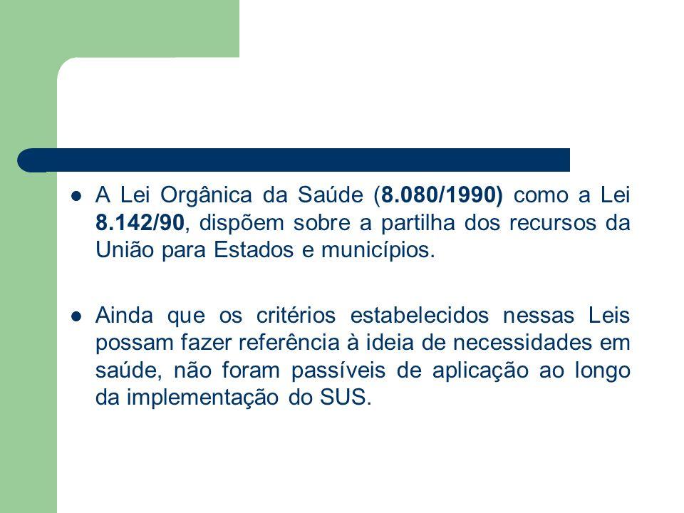 A Lei Orgânica da Saúde (8.080/1990) como a Lei 8.142/90, dispõem sobre a partilha dos recursos da União para Estados e municípios. Ainda que os crité