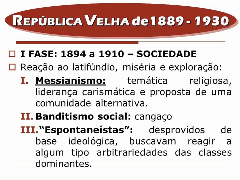 I FASE: 1894 a 1910 – SOCIEDADE Reação ao latifúndio, miséria e exploração: I.Messianismo: temática religiosa, liderança carismática e proposta de uma