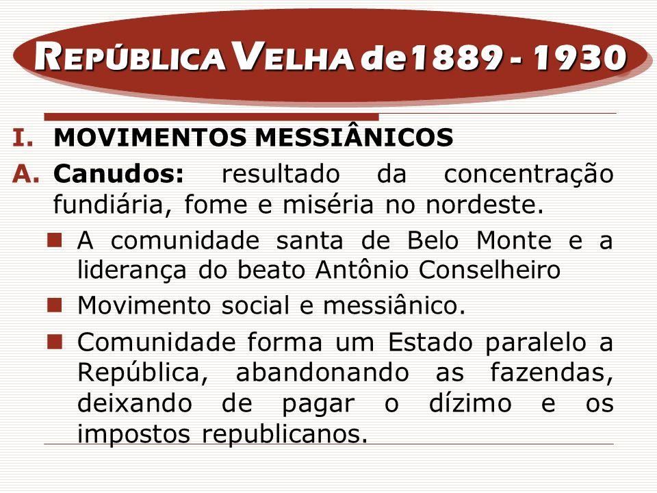 I.MOVIMENTOS MESSIÂNICOS A.Canudos: resultado da concentração fundiária, fome e miséria no nordeste. A comunidade santa de Belo Monte e a liderança do