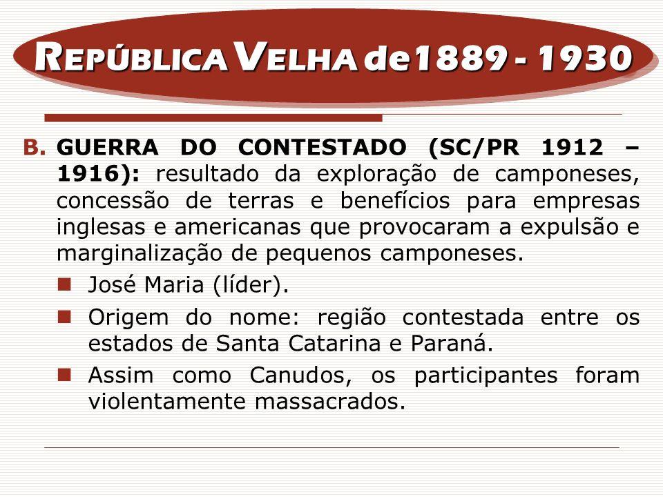 B.GUERRA DO CONTESTADO (SC/PR 1912 – 1916): resultado da exploração de camponeses, concessão de terras e benefícios para empresas inglesas e americana