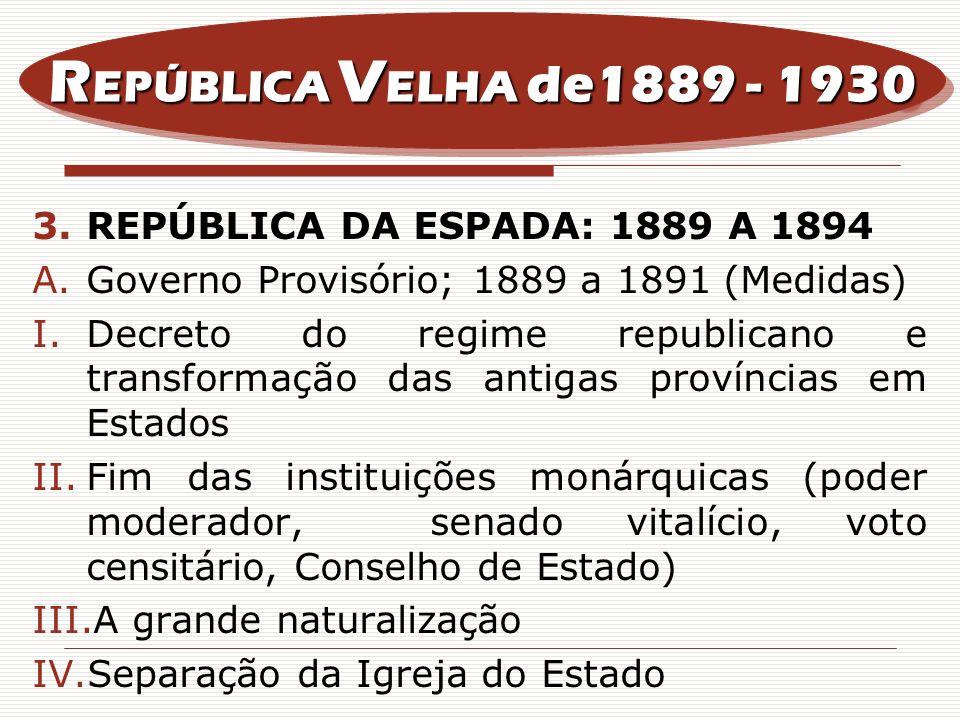 I FASE: 1894 a 1910 – ECONOMIA Defesa do setor agro-exportador por meio de medidas como: Socialização das perdas Empréstimos Desvalorização da moeda Aumento dos impostos R EPÚBLICA V ELHA de1889 - 1930