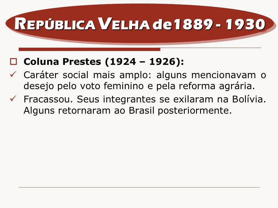 Coluna Prestes (1924 – 1926): Caráter social mais amplo: alguns mencionavam o desejo pelo voto feminino e pela reforma agrária. Fracassou. Seus integr