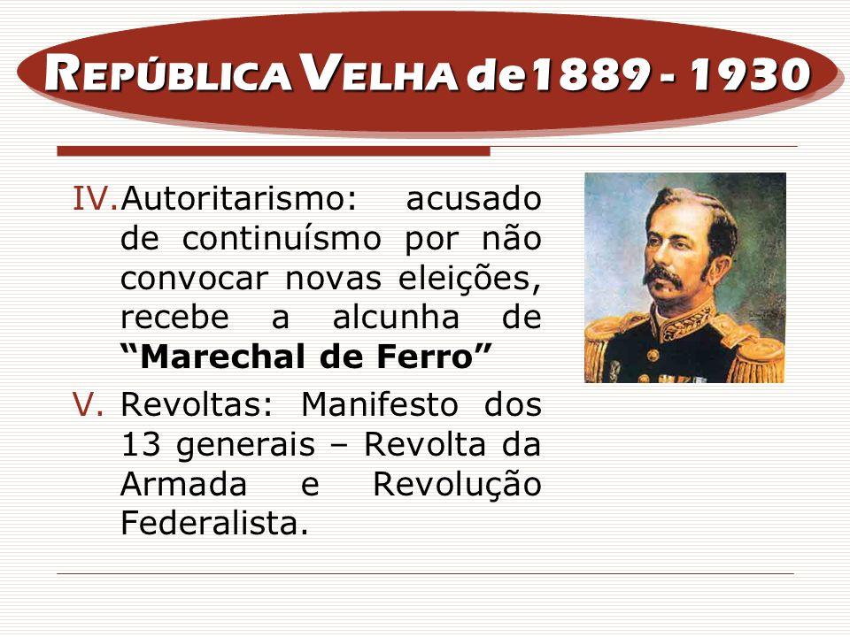 IV.Autoritarismo: acusado de continuísmo por não convocar novas eleições, recebe a alcunha de Marechal de Ferro V.Revoltas: Manifesto dos 13 generais