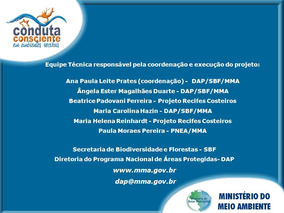 Secretaria de Biodiversidade e Florestas - SBF Diretoria do Programa Nacional de Áreas Protegidas- DAP www.mma.gov.br dap@mma.gov.br Equipe Técnica re