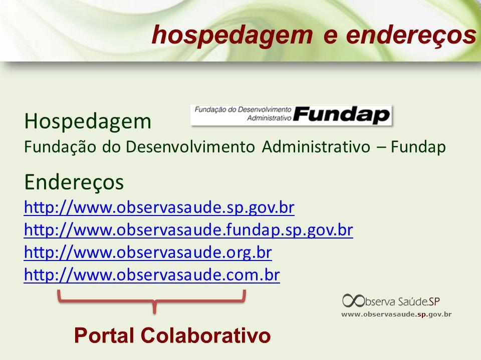 Hospedagem Fundação do Desenvolvimento Administrativo – Fundap Endereços http://www.observasaude.sp.gov.br http://www.observasaude.fundap.sp.gov.br ht