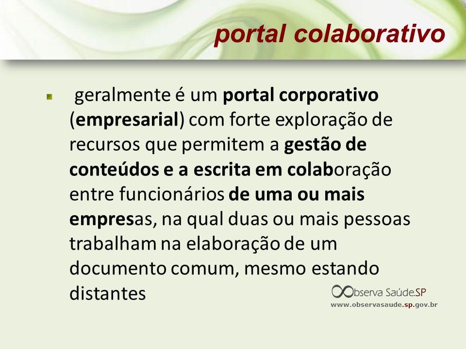www.observasaude.sp.gov.br portal colaborativo geralmente é um portal corporativo (empresarial) com forte exploração de recursos que permitem a gestão
