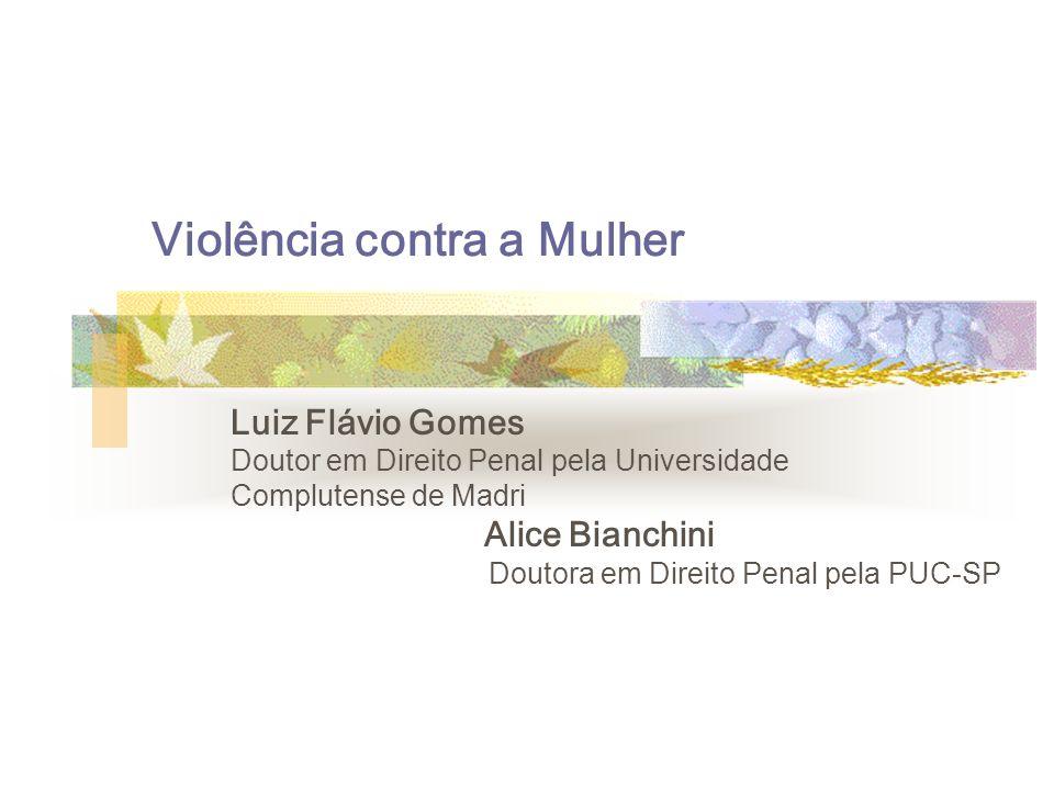 Violência contra a Mulher Luiz Flávio Gomes Doutor em Direito Penal pela Universidade Complutense de Madri Alice Bianchini Doutora em Direito Penal pe