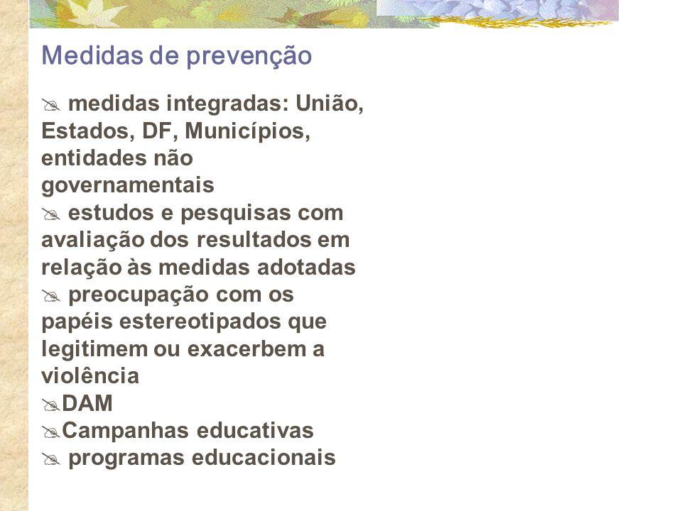 Medidas de prevenção medidas integradas: União, Estados, DF, Municípios, entidades não governamentais estudos e pesquisas com avaliação dos resultados