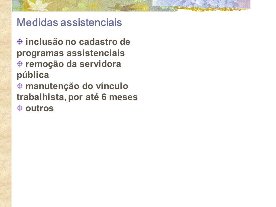 Medidas assistenciais inclusão no cadastro de programas assistenciais remoção da servidora pública manutenção do vínculo trabalhista, por até 6 meses