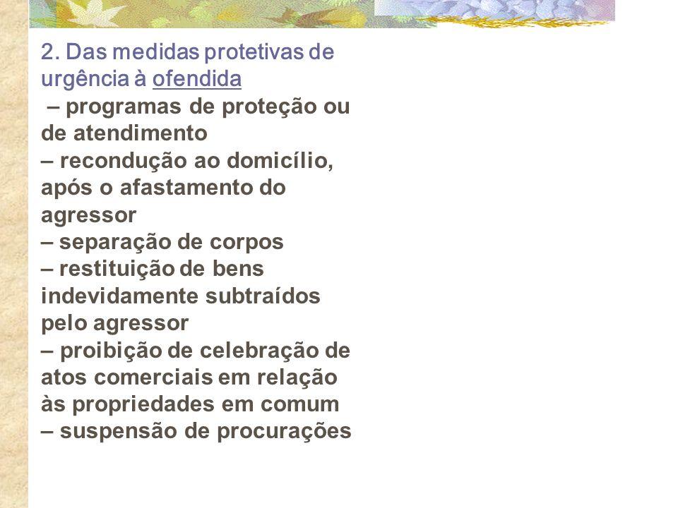 2. Das medidas protetivas de urgência à ofendida – programas de proteção ou de atendimento – recondução ao domicílio, após o afastamento do agressor –