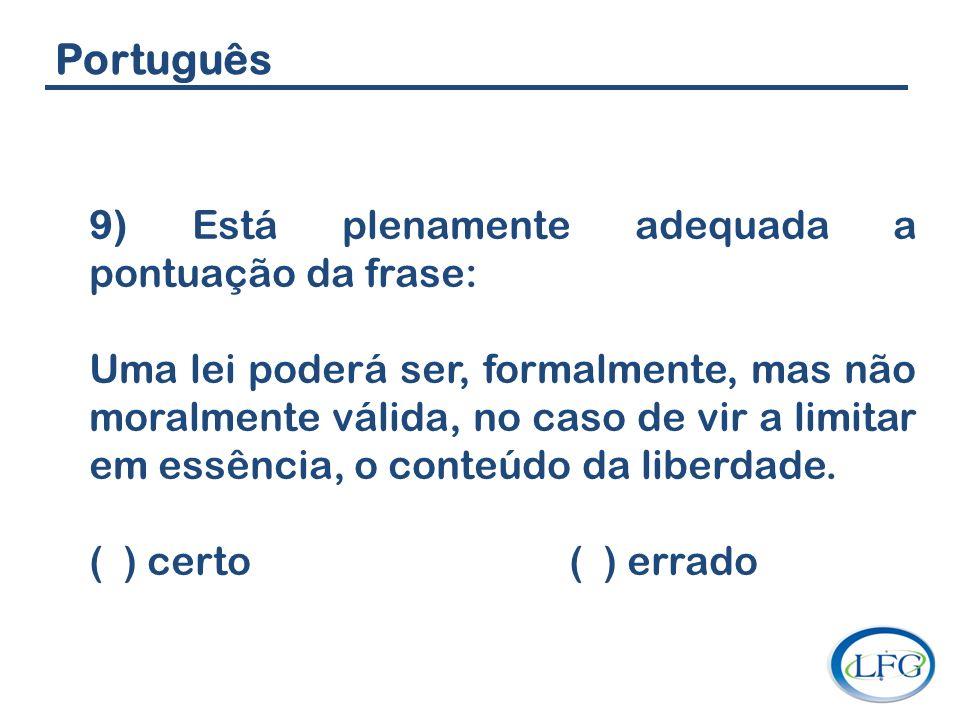 Português 9) Está plenamente adequada a pontuação da frase: Uma lei poderá ser, formalmente, mas não moralmente válida, no caso de vir a limitar em es