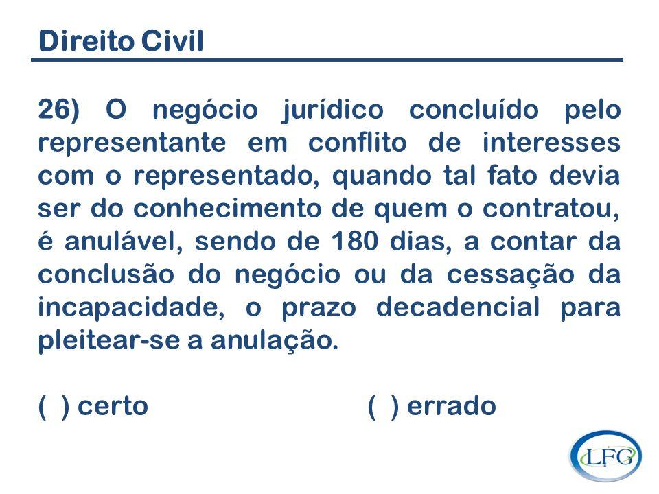 Direito Civil 26) O negócio jurídico concluído pelo representante em conflito de interesses com o representado, quando tal fato devia ser do conhecime