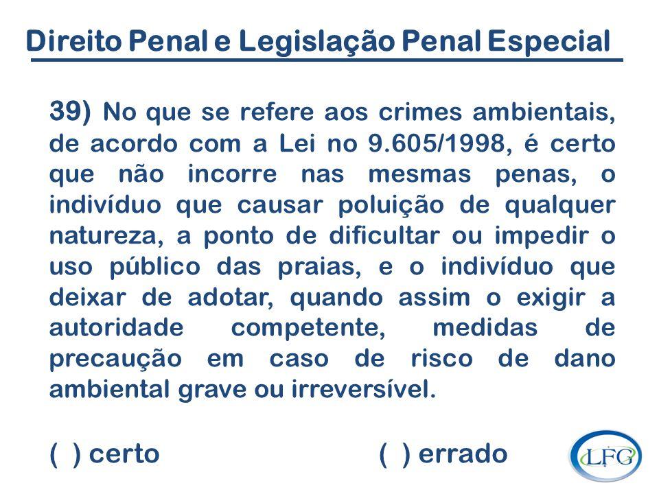 Direito Penal e Legislação Penal Especial 39) No que se refere aos crimes ambientais, de acordo com a Lei no 9.605/1998, é certo que não incorre nas m