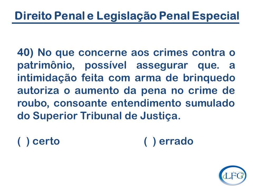 Direito Penal e Legislação Penal Especial 40) No que concerne aos crimes contra o patrimônio, possível assegurar que. a intimidação feita com arma de
