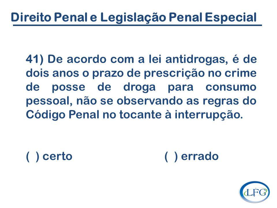 Direito Penal e Legislação Penal Especial 41) De acordo com a lei antidrogas, é de dois anos o prazo de prescrição no crime de posse de droga para con