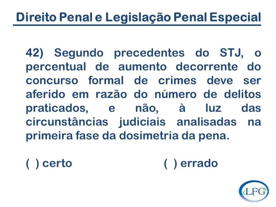 Direito Penal e Legislação Penal Especial 42) Segundo precedentes do STJ, o percentual de aumento decorrente do concurso formal de crimes deve ser afe