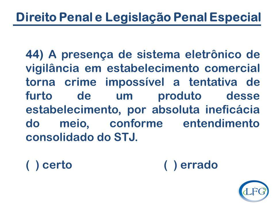 Direito Penal e Legislação Penal Especial 44) A presença de sistema eletrônico de vigilância em estabelecimento comercial torna crime impossível a ten