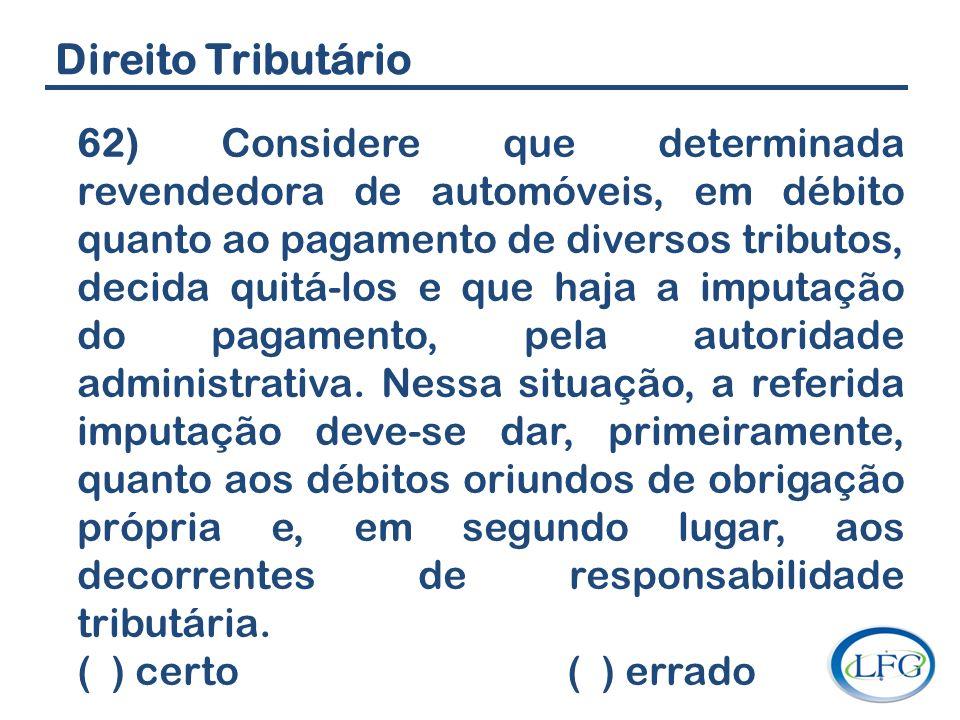 Direito Tributário 62) Considere que determinada revendedora de automóveis, em débito quanto ao pagamento de diversos tributos, decida quitá-los e que