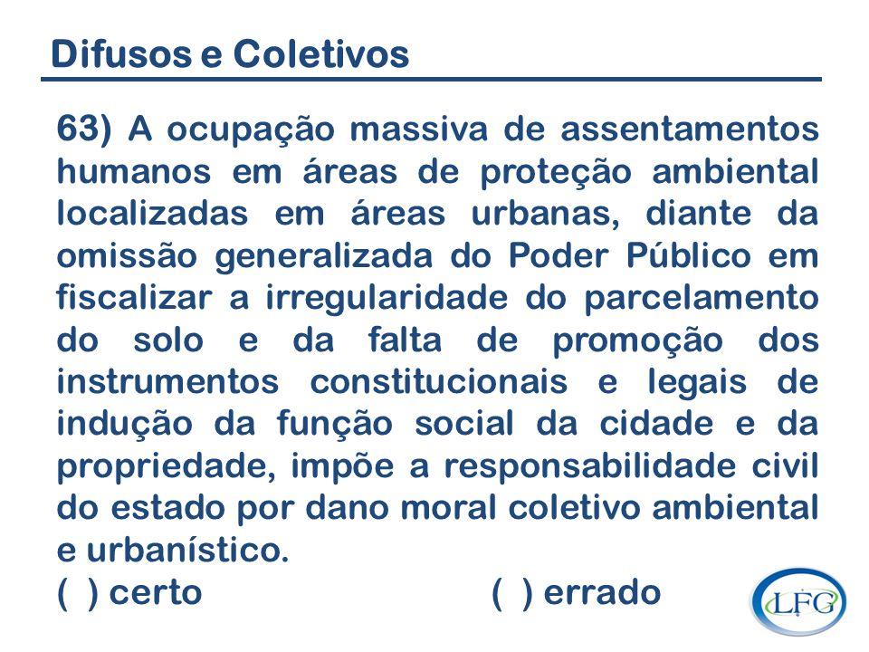 Difusos e Coletivos 63) A ocupação massiva de assentamentos humanos em áreas de proteção ambiental localizadas em áreas urbanas, diante da omissão gen