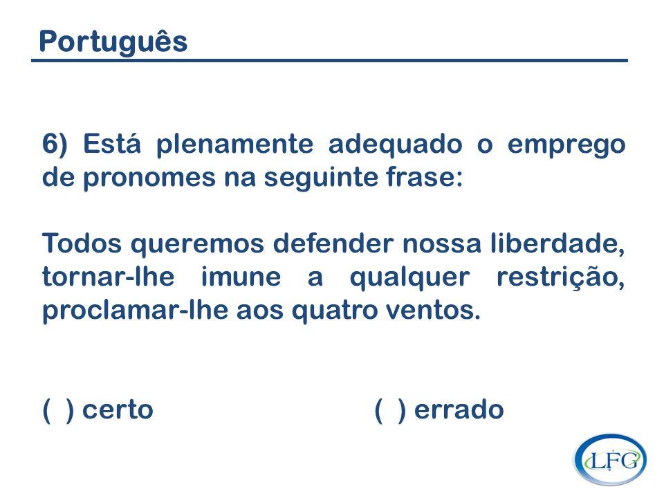Português 6) Está plenamente adequado o emprego de pronomes na seguinte frase: Todos queremos defender nossa liberdade, tornar-lhe imune a qualquer re