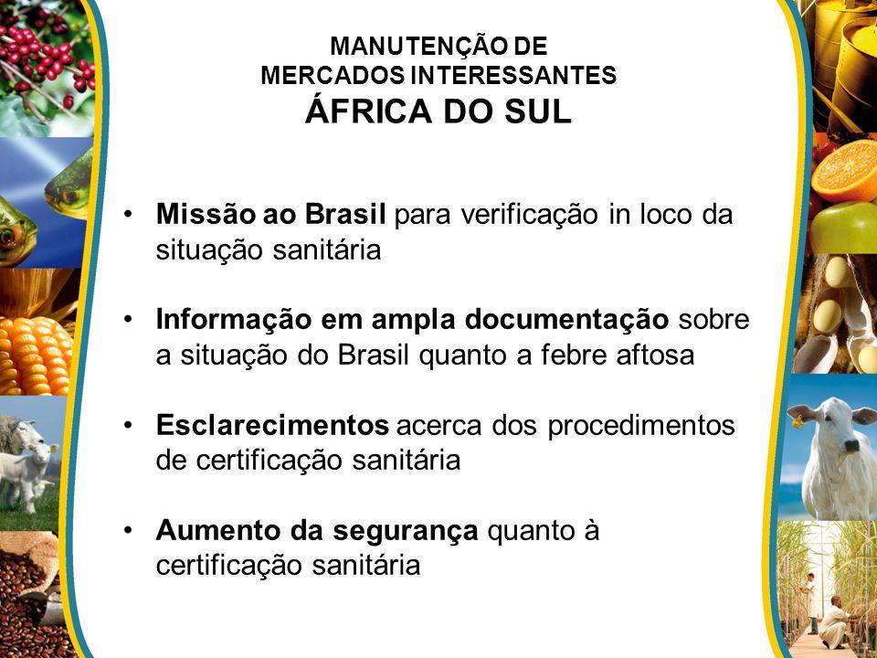 MANUTENÇÃO DE MERCADOS INTERESSANTES ÁFRICA DO SUL Missão ao Brasil para verificação in loco da situação sanitária Informação em ampla documentação so
