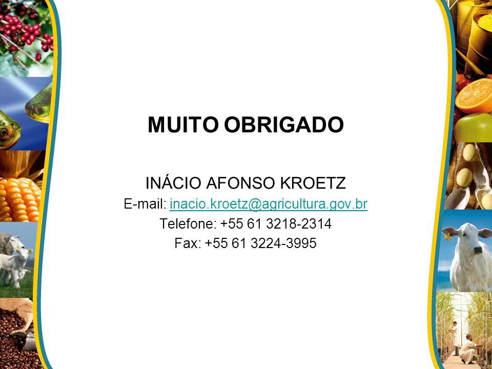 MUITO OBRIGADO INÁCIO AFONSO KROETZ E-mail: inacio.kroetz@agricultura.gov.brinacio.kroetz@agricultura.gov.br Telefone: +55 61 3218-2314 Fax: +55 61 32