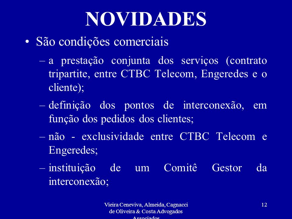 Vieira Ceneviva, Almeida, Cagnacci de Oliveira & Costa Advogados Associados 11 NOVIDADES Contém liberação de deveres de qualidade e prevê disponibilid