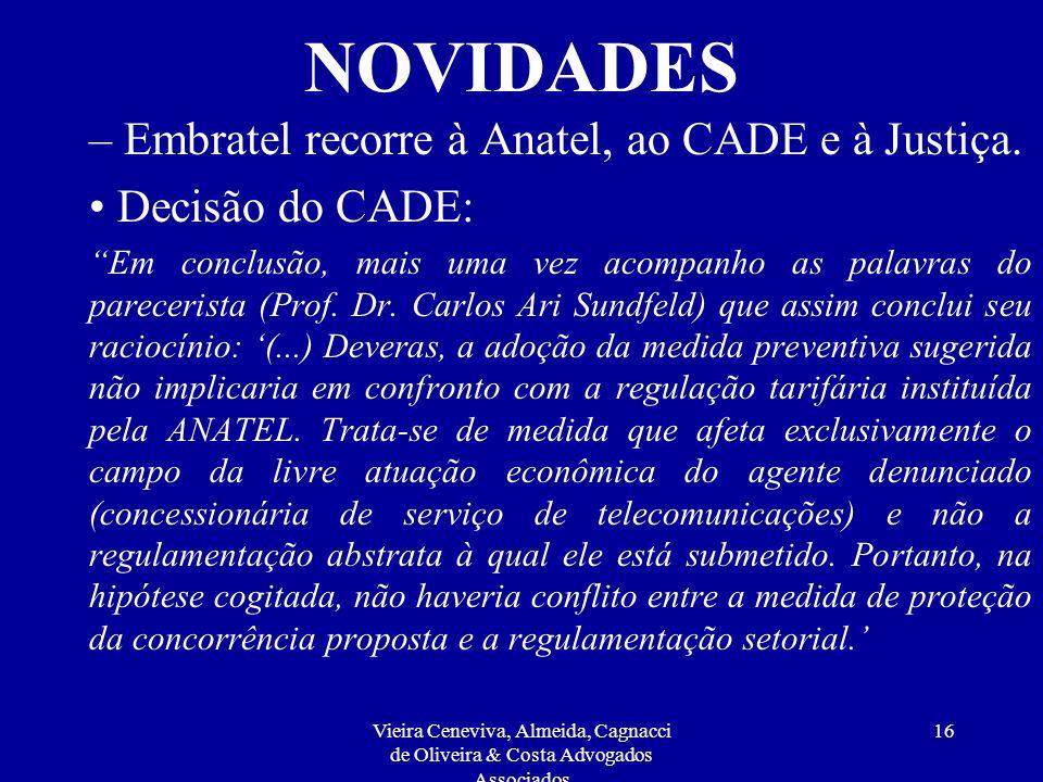 Vieira Ceneviva, Almeida, Cagnacci de Oliveira & Costa Advogados Associados 15 NOVIDADES – Embratel recorre à Anatel, ao CADE e à Justiça. Decisão do