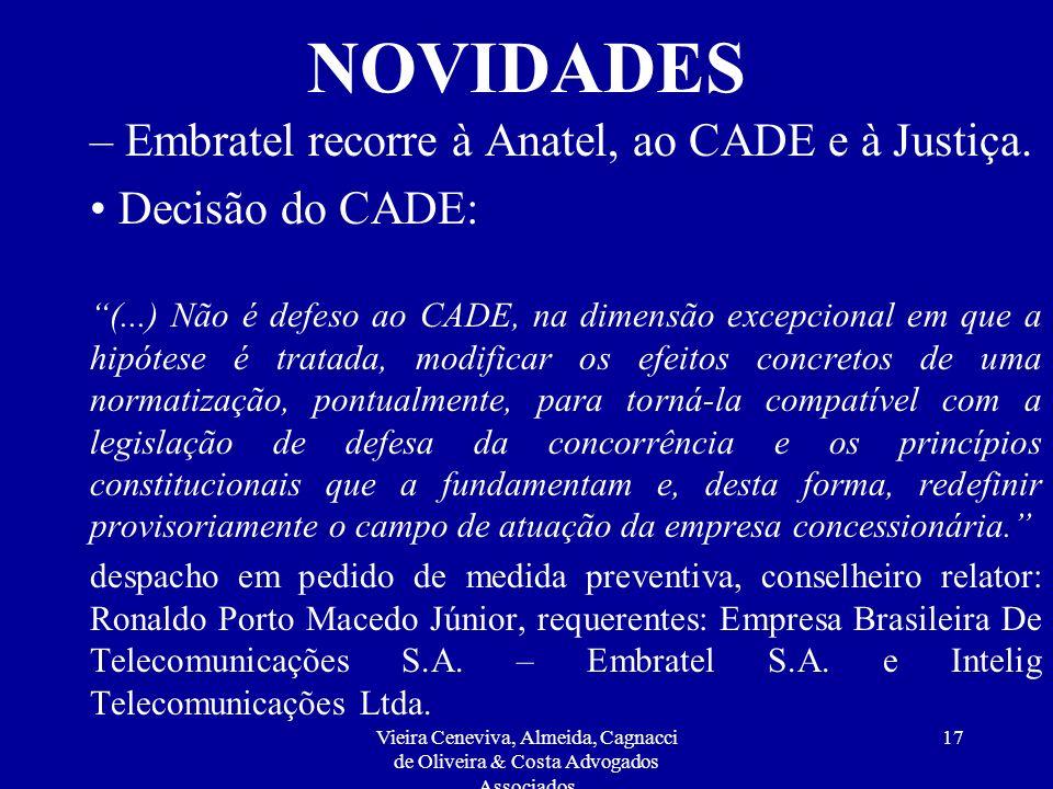 Vieira Ceneviva, Almeida, Cagnacci de Oliveira & Costa Advogados Associados 16 NOVIDADES – Embratel recorre à Anatel, ao CADE e à Justiça. Decisão do